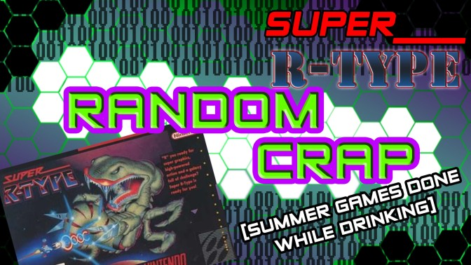 Random Crap: Summer Games Done while Drinking