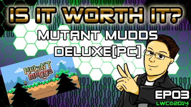 Is It Worth It? EP03: Mutant Mudds Deluxe [PC]