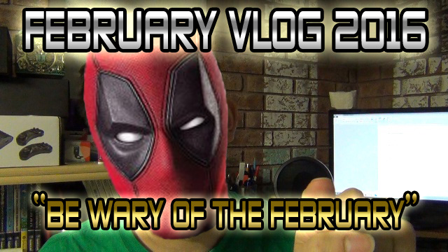 "February Vlog 2016 – ""Be Wary of the February"""